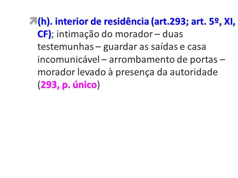 (h). interior de residência (art.293; art. 5º, XI, CF) 293, p. único (h). interior de residência (art.293; art. 5º, XI, CF); intimação do morador – du