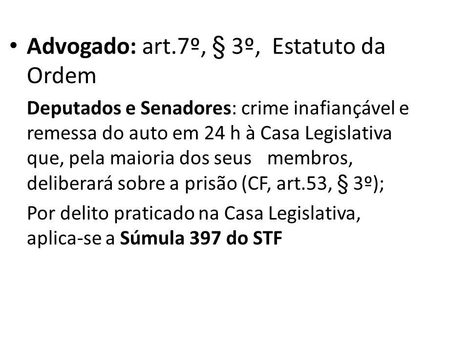 Advogado: art.7º, § 3º, Estatuto da Ordem Deputados e Senadores: crime inafiançável e remessa do auto em 24 h à Casa Legislativa que, pela maioria dos