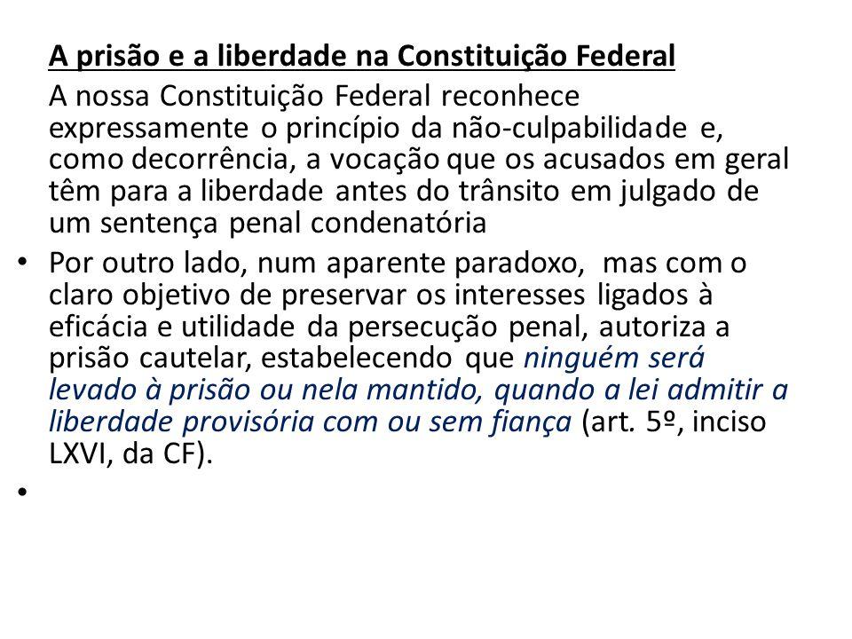 A prisão e a liberdade na Constituição Federal A nossa Constituição Federal reconhece expressamente o princípio da não-culpabilidade e, como decorrênc