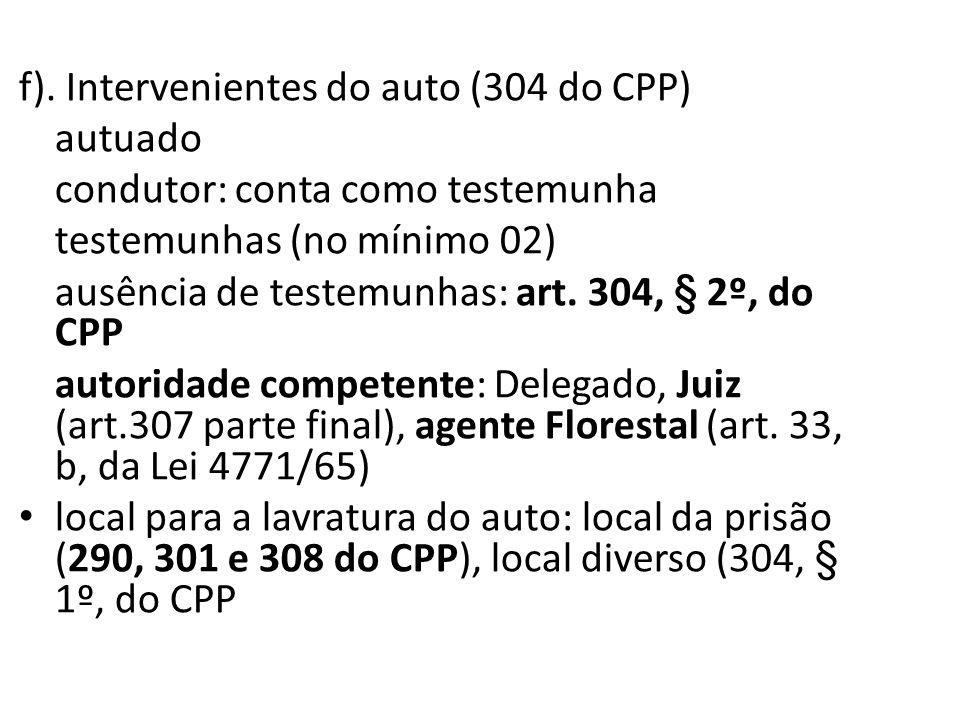 f). Intervenientes do auto (304 do CPP) autuado condutor: conta como testemunha testemunhas (no mínimo 02) ausência de testemunhas: art. 304, § 2º, do