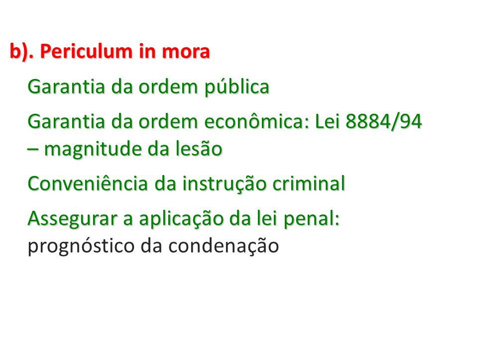 b). Periculum in mora Garantia da ordem pública Garantia da ordem econômica: Lei 8884/94 – magnitude da lesão Conveniência da instrução criminal Asseg