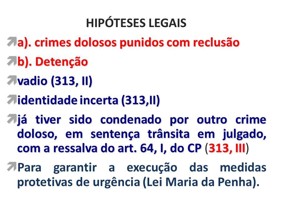 HIPÓTESES LEGAIS a). crimes dolosos punidos com reclusão a). crimes dolosos punidos com reclusão b). Detenção b). Detenção vadio (313, II) vadio (313,