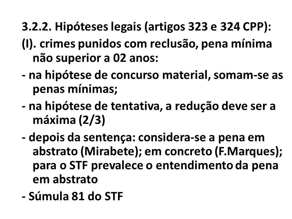 3.2.2. Hipóteses legais (artigos 323 e 324 CPP): (I). crimes punidos com reclusão, pena mínima não superior a 02 anos: - na hipótese de concurso mater