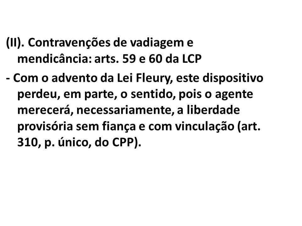 (II). Contravenções de vadiagem e mendicância: arts. 59 e 60 da LCP - Com o advento da Lei Fleury, este dispositivo perdeu, em parte, o sentido, pois