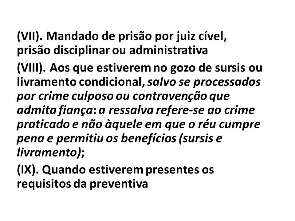 (VII). Mandado de prisão por juiz cível, prisão disciplinar ou administrativa (VIII). Aos que estiverem no gozo de sursis ou livramento condicional, s