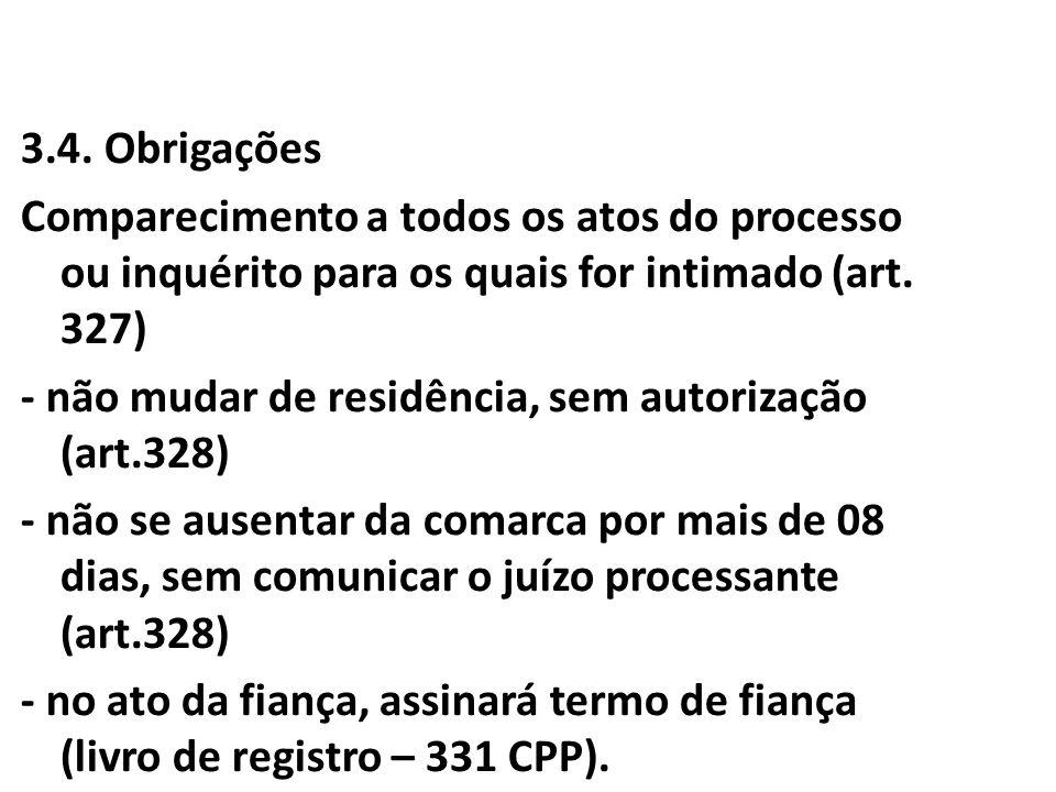 3.4. Obrigações Comparecimento a todos os atos do processo ou inquérito para os quais for intimado (art. 327) - não mudar de residência, sem autorizaç