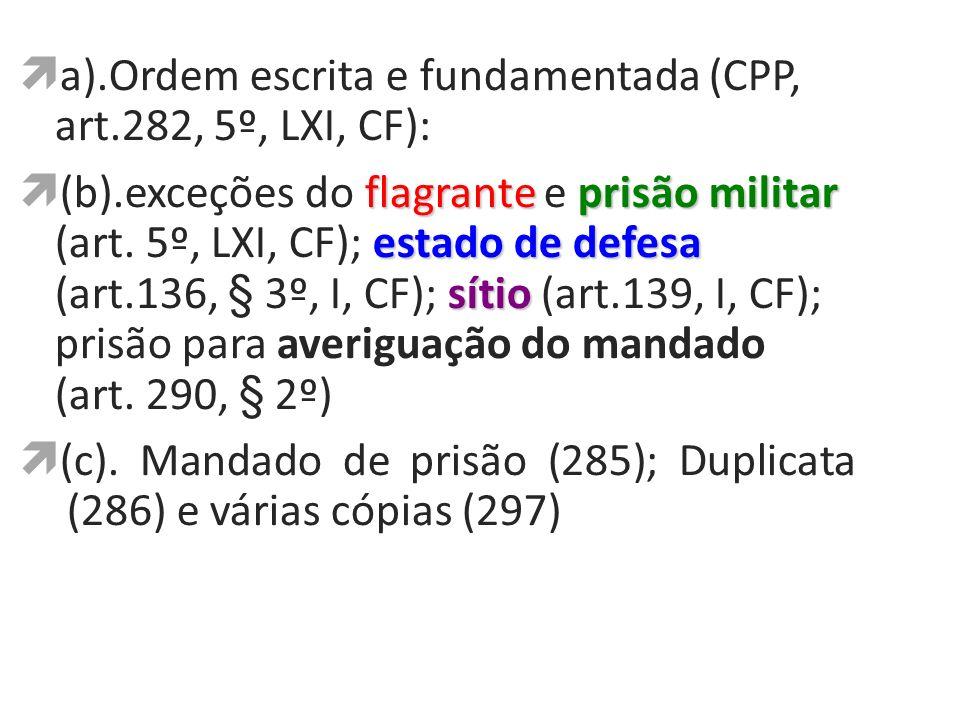 a).Ordem escrita e fundamentada (CPP, art.282, 5º, LXI, CF): flagranteprisãomilitar estado de defesa sítio (b).exceções do flagrante e prisão militar