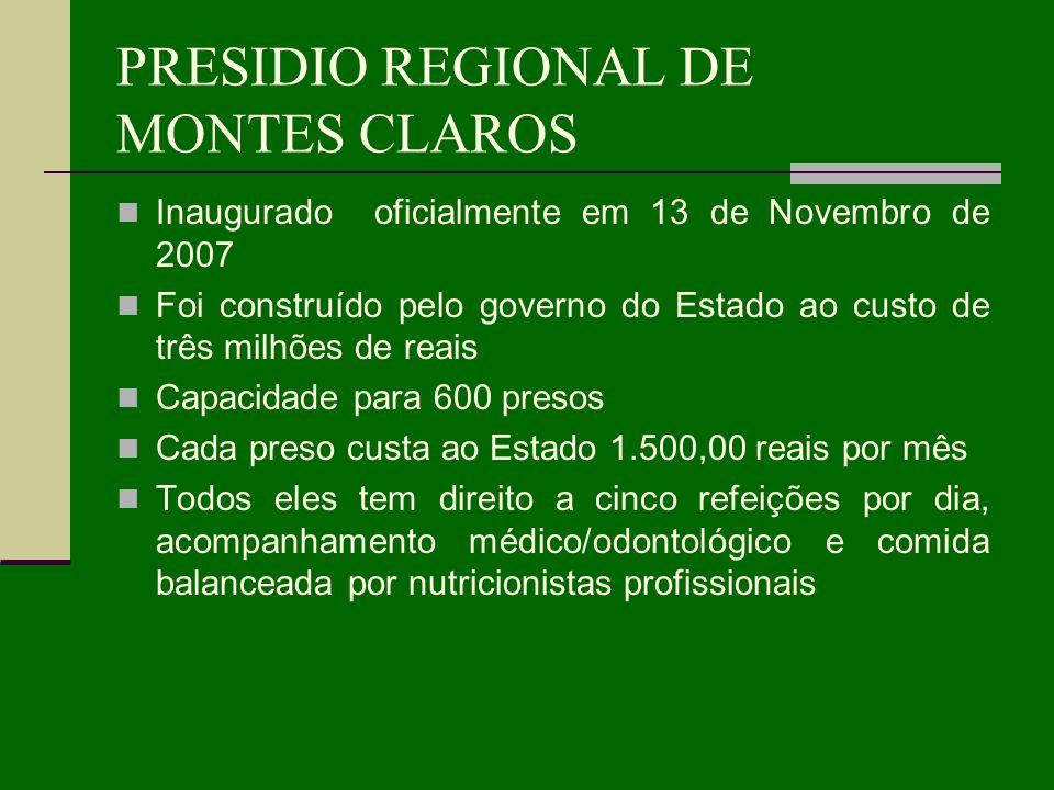 PRESIDIO REGIONAL DE MONTES CLAROS Inaugurado oficialmente em 13 de Novembro de 2007 Foi construído pelo governo do Estado ao custo de três milhões de