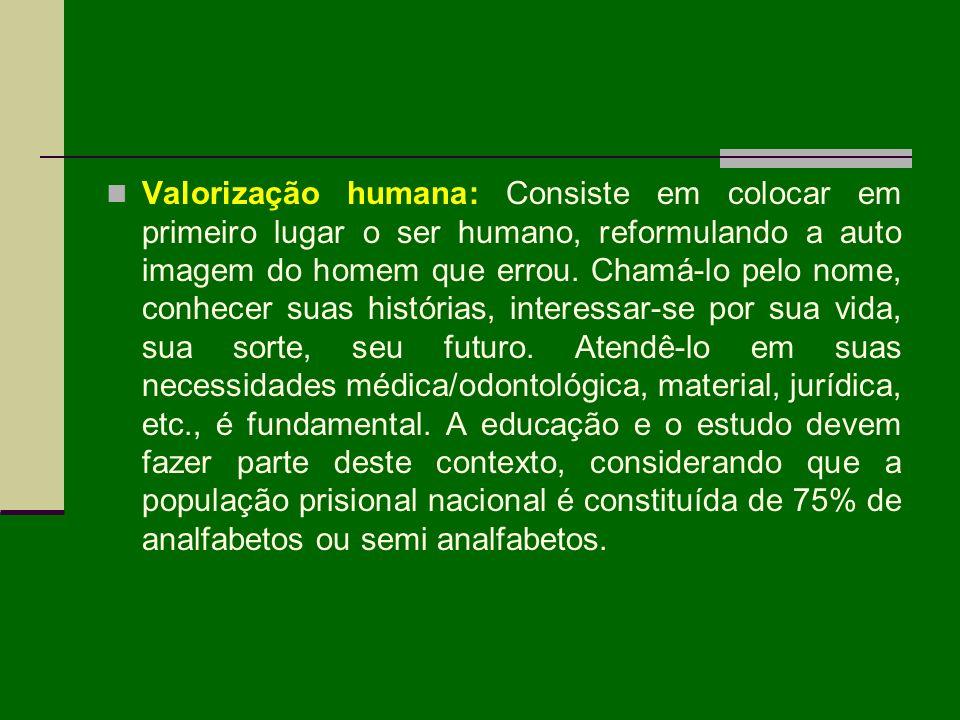 Valorização humana: Consiste em colocar em primeiro lugar o ser humano, reformulando a auto imagem do homem que errou. Chamá-lo pelo nome, conhecer su