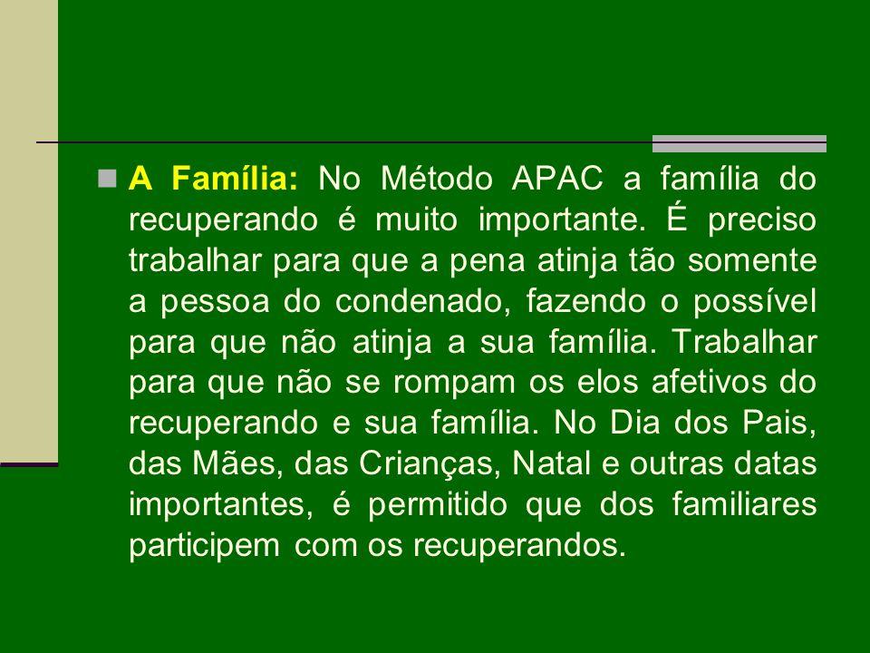A Família: No Método APAC a família do recuperando é muito importante. É preciso trabalhar para que a pena atinja tão somente a pessoa do condenado, f
