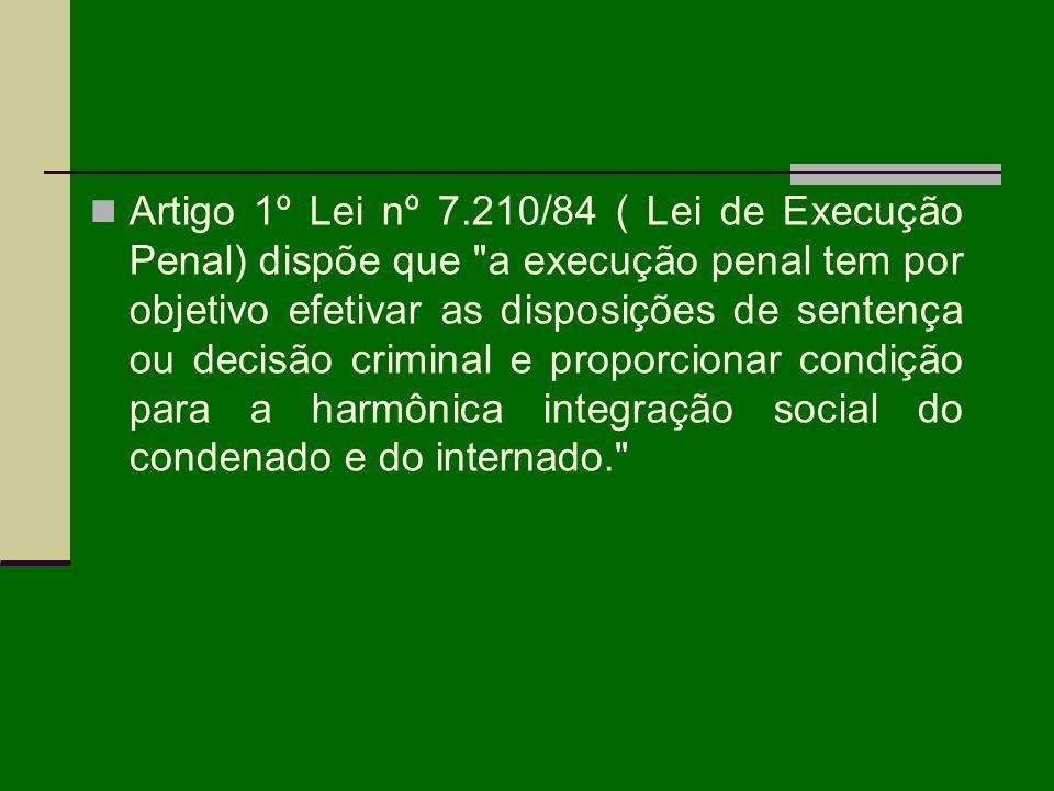 Artigo 1º Lei nº 7.210/84 ( Lei de Execução Penal) dispõe que