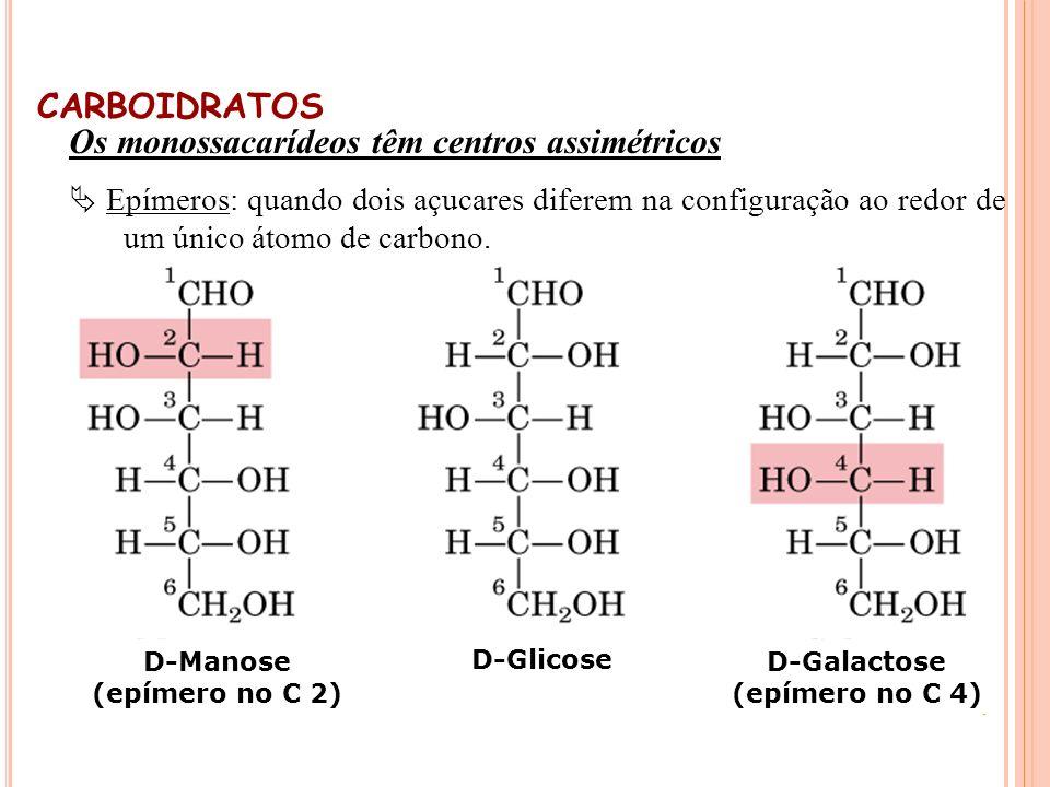 12 Os monossacarídeos têm centros assimétricos Epímeros: quando dois açucares diferem na configuração ao redor de um único átomo de carbono. D-Manose