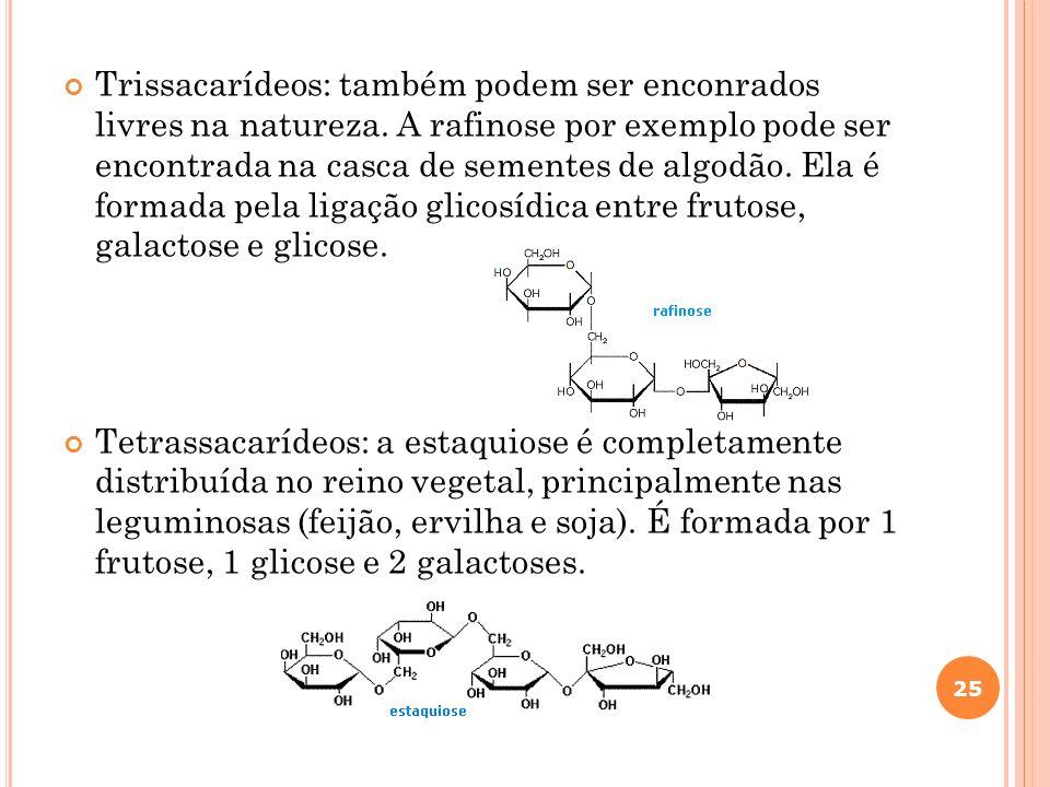 Trissacarídeos: também podem ser enconrados livres na natureza. A rafinose por exemplo pode ser encontrada na casca de sementes de algodão. Ela é form