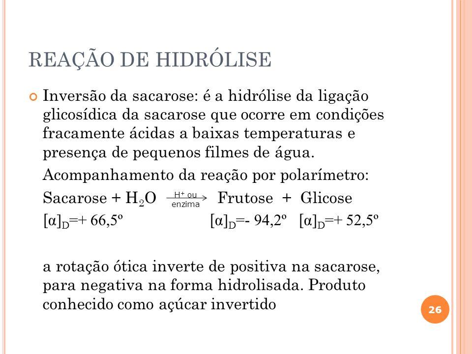 REAÇÃO DE HIDRÓLISE Inversão da sacarose: é a hidrólise da ligação glicosídica da sacarose que ocorre em condições fracamente ácidas a baixas temperat