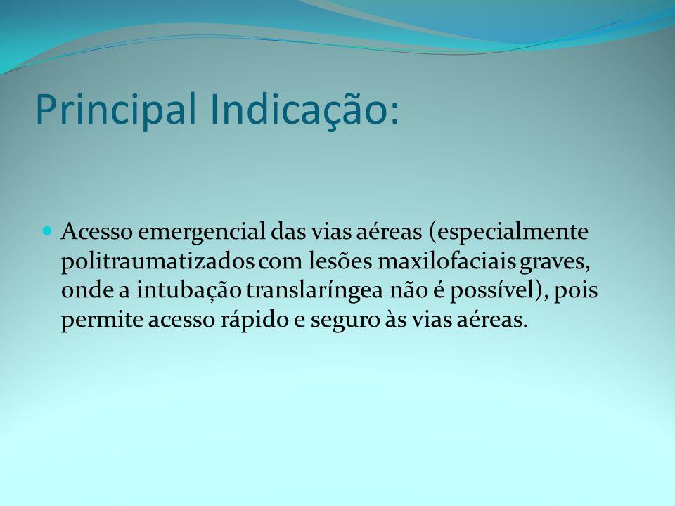 Principal Indicação: Acesso emergencial das vias aéreas (especialmente politraumatizados com lesões maxilofaciais graves, onde a intubação translaríng