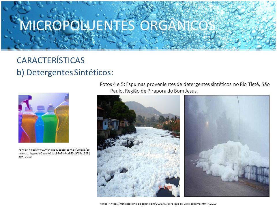 CARACTERÍSTICAS b) Detergentes Sintéticos: MICROPOLUENTES ORGÂNICOS Fonte:, 2010 Fotos 4 e 5: Espumas provenientes de detergentes sintéticos no Rio Ti