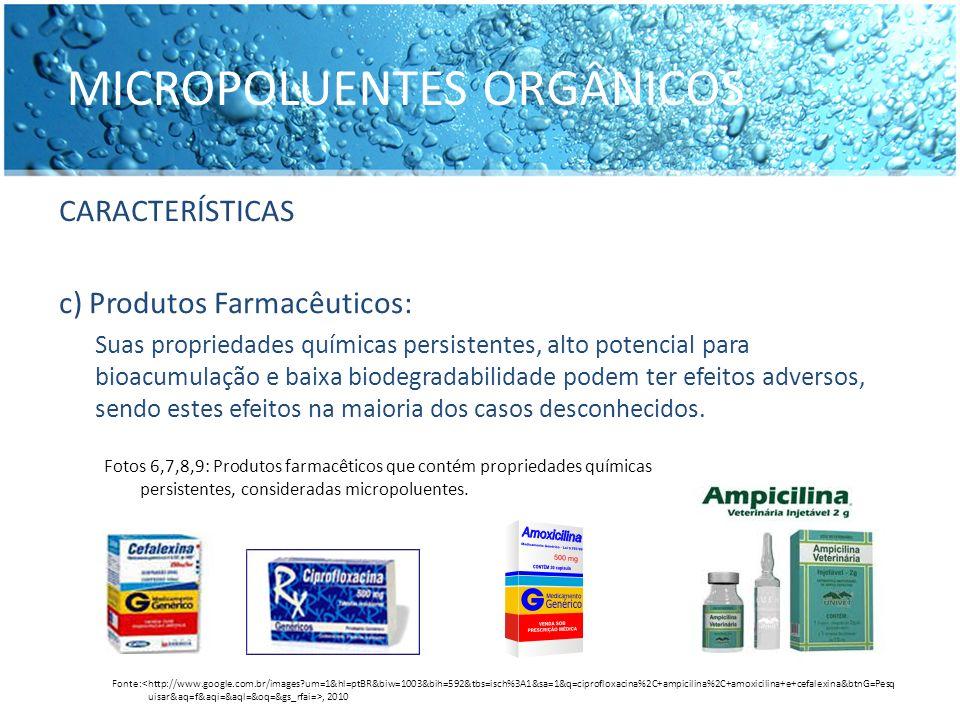 MICROPOLUENTES ORGÂNICOS CARACTERÍSTICAS c) Produtos Farmacêuticos: Suas propriedades químicas persistentes, alto potencial para bioacumulação e baixa