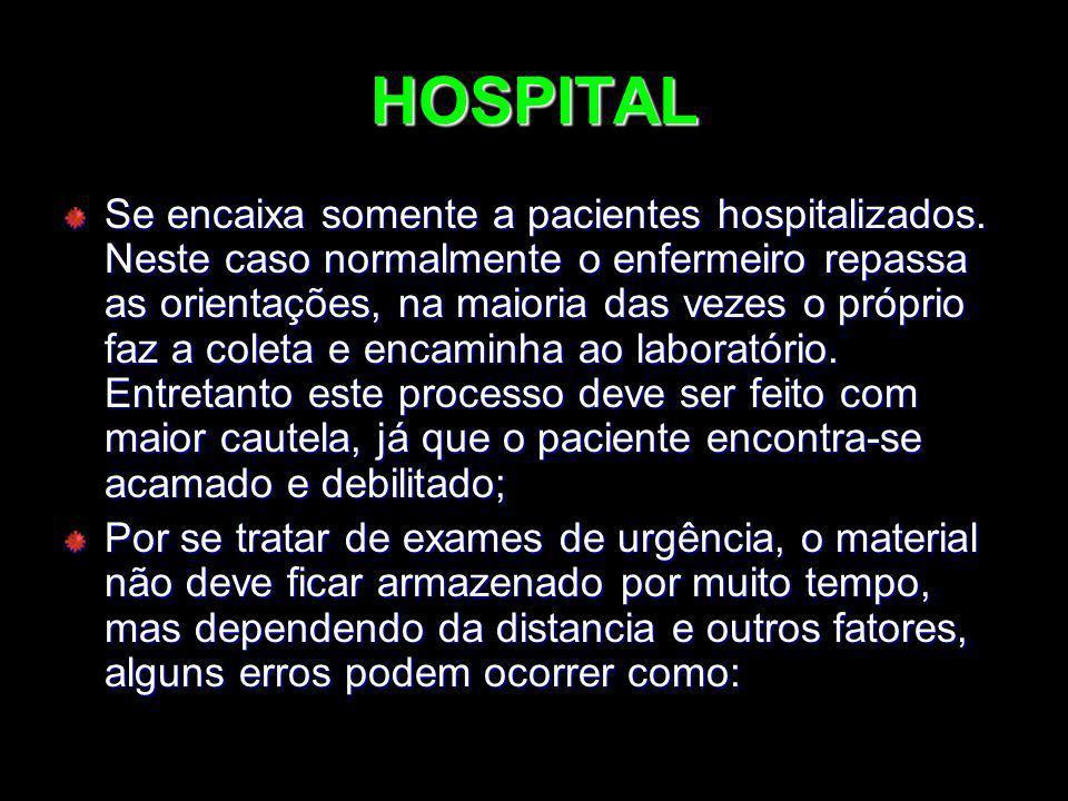 HOSPITAL Se encaixa somente a pacientes hospitalizados. Neste caso normalmente o enfermeiro repassa as orientações, na maioria das vezes o próprio faz