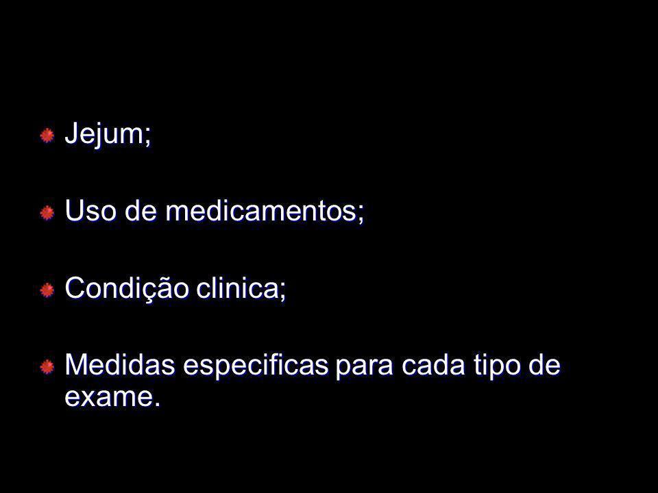 Jejum; Uso de medicamentos; Condição clinica; Medidas especificas para cada tipo de exame.