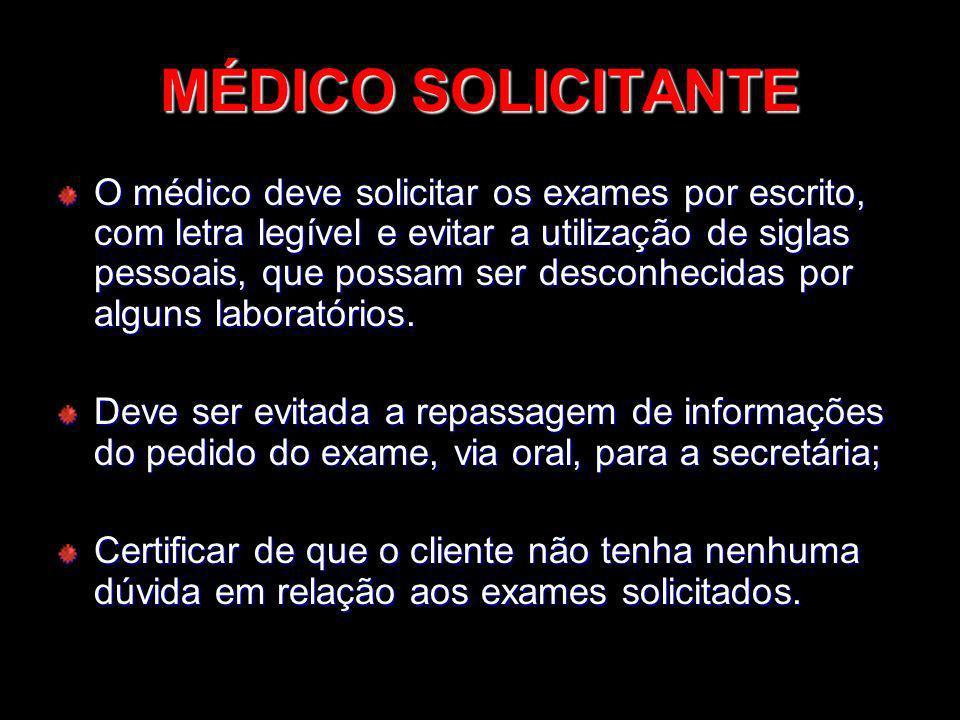 MÉDICO SOLICITANTE O médico deve solicitar os exames por escrito, com letra legível e evitar a utilização de siglas pessoais, que possam ser desconhec
