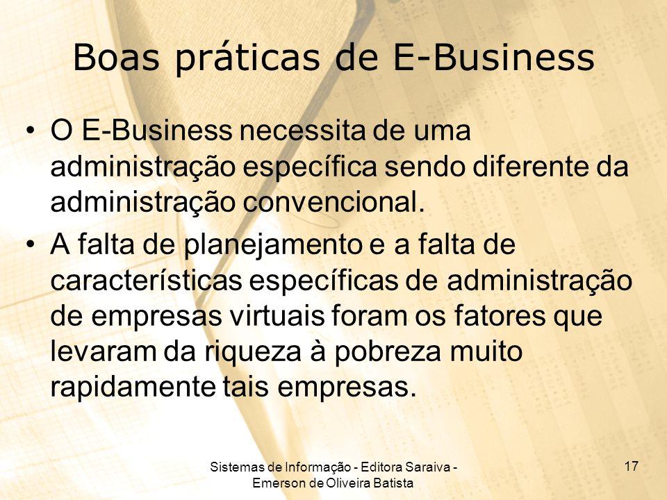 Sistemas de Informação - Editora Saraiva - Emerson de Oliveira Batista 17 Boas práticas de E-Business O E-Business necessita de uma administração espe