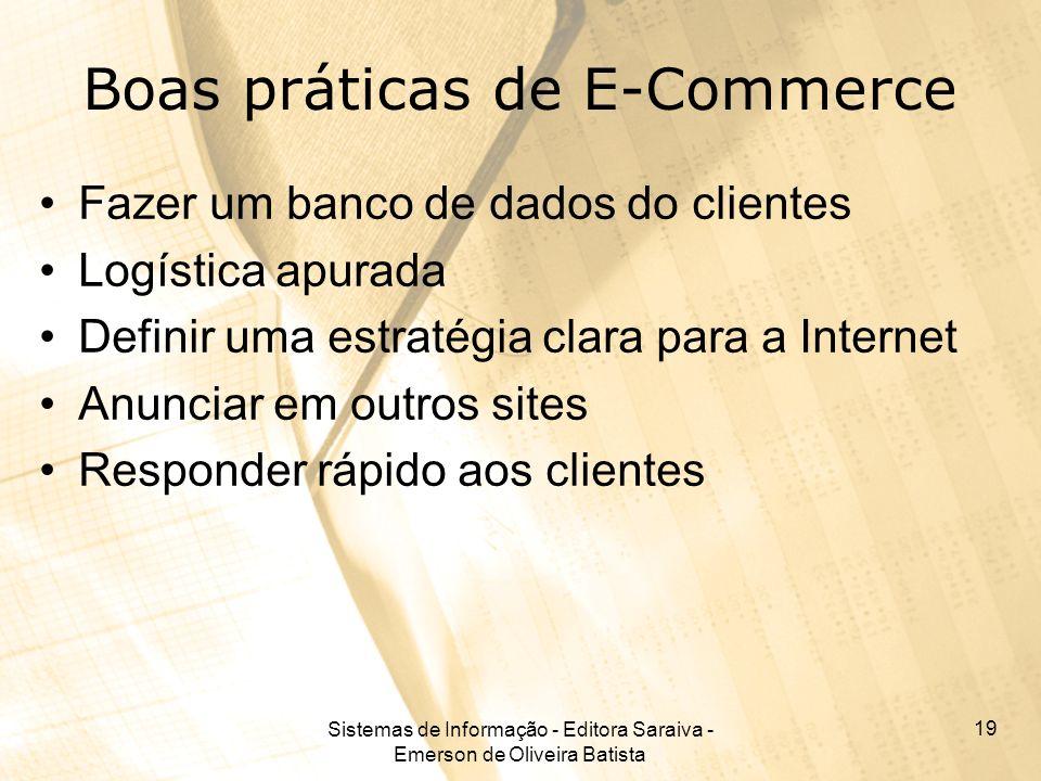 Sistemas de Informação - Editora Saraiva - Emerson de Oliveira Batista 19 Boas práticas de E-Commerce Fazer um banco de dados do clientes Logística ap