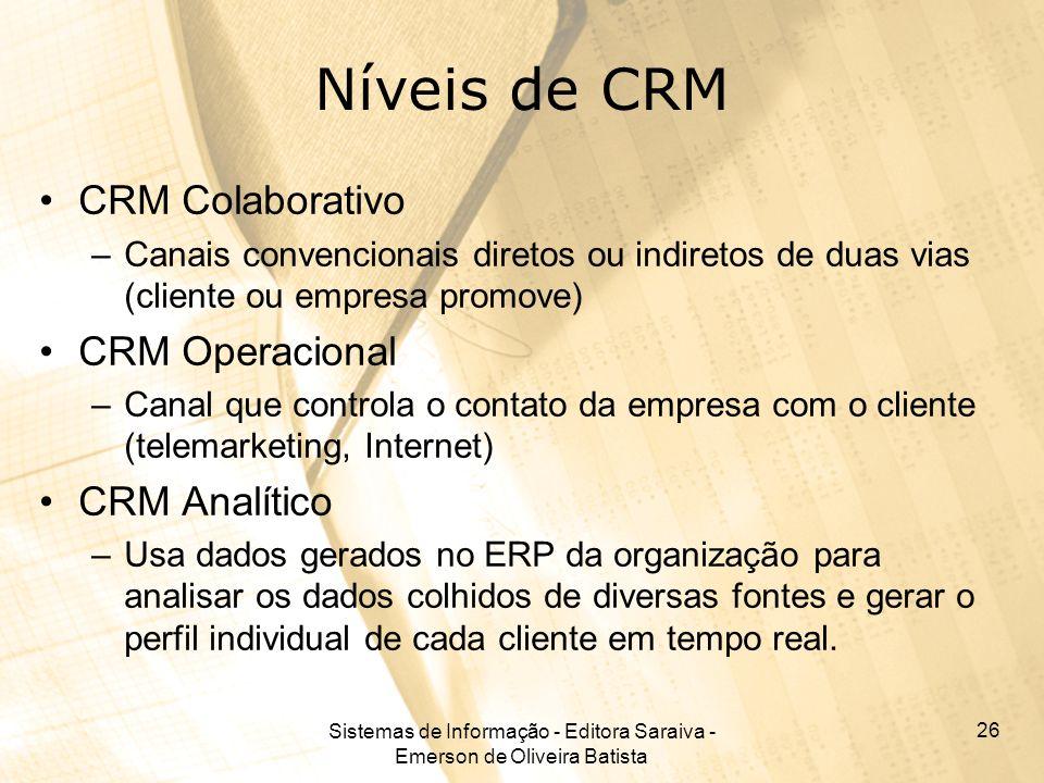 Sistemas de Informação - Editora Saraiva - Emerson de Oliveira Batista 26 Níveis de CRM CRM Colaborativo –Canais convencionais diretos ou indiretos de