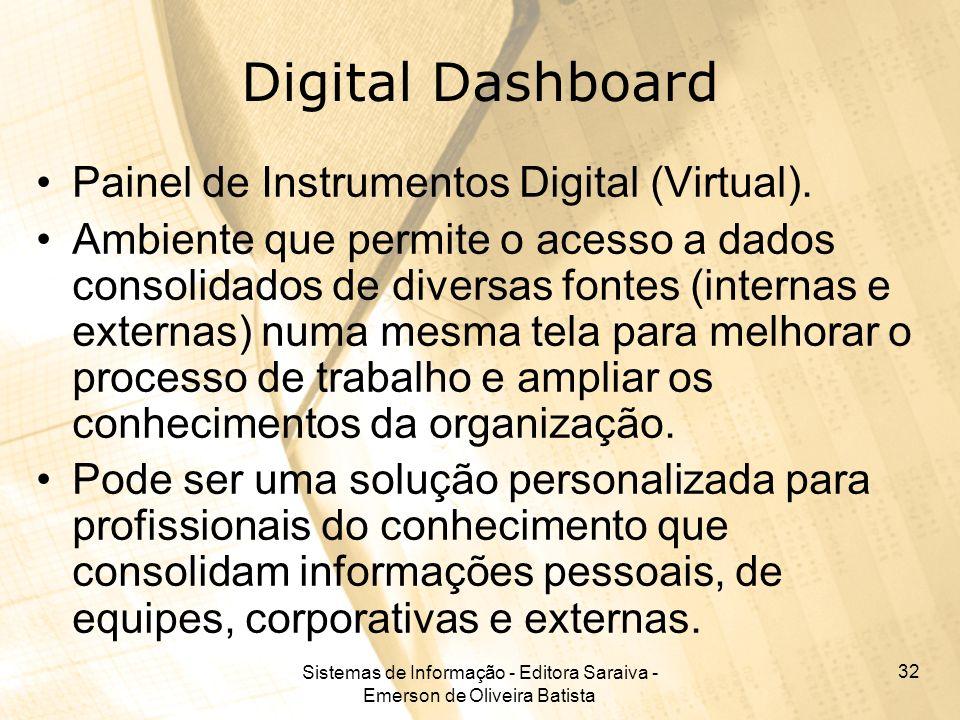 Sistemas de Informação - Editora Saraiva - Emerson de Oliveira Batista 32 Digital Dashboard Painel de Instrumentos Digital (Virtual). Ambiente que per
