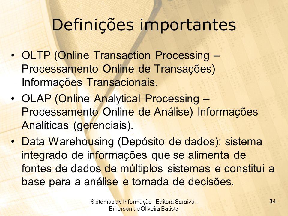 Sistemas de Informação - Editora Saraiva - Emerson de Oliveira Batista 34 Definições importantes OLTP (Online Transaction Processing – Processamento O