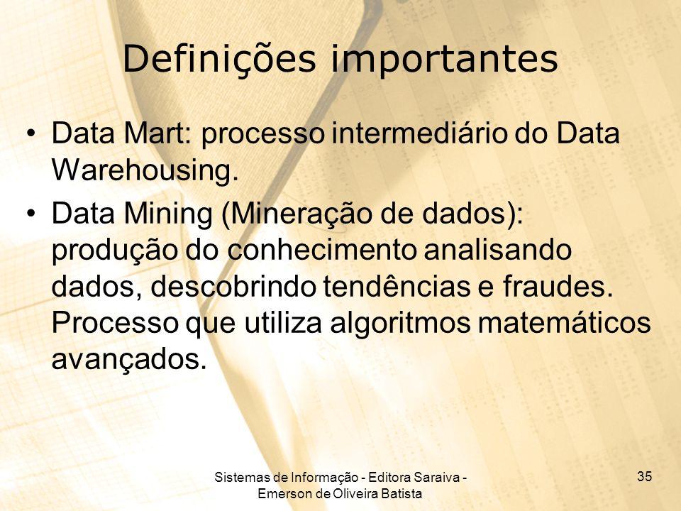 Sistemas de Informação - Editora Saraiva - Emerson de Oliveira Batista 35 Definições importantes Data Mart: processo intermediário do Data Warehousing