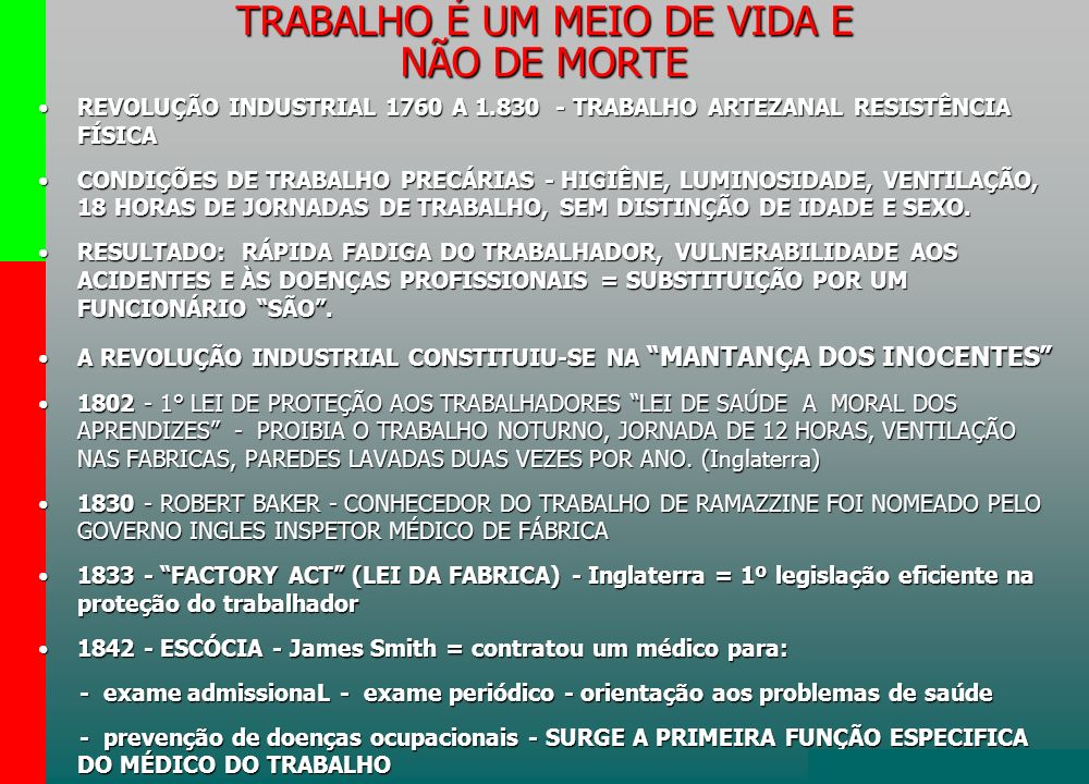 4 TRABALHO É UM MEIO DE VIDA E NÃO DE MORTE REVOLUÇÃO INDUSTRIAL 1760 A 1.830 - TRABALHO ARTEZANAL RESISTÊNCIA FÍSICAREVOLUÇÃO INDUSTRIAL 1760 A 1.830