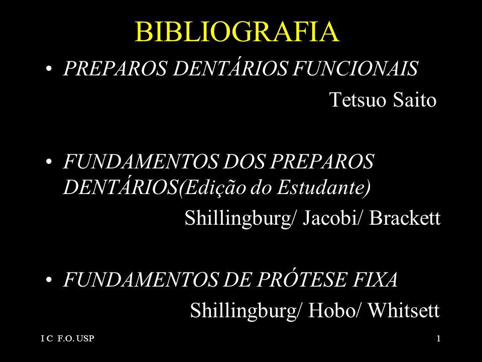 I C F.O. USP1 BIBLIOGRAFIA PREPAROS DENTÁRIOS FUNCIONAIS Tetsuo Saito FUNDAMENTOS DOS PREPAROS DENTÁRIOS(Edição do Estudante) Shillingburg/ Jacobi/ Br