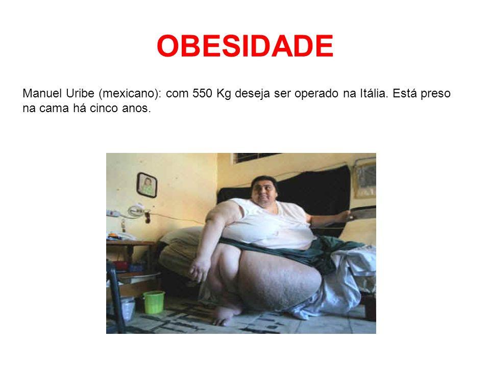 OBESIDADE Manuel Uribe (mexicano): com 550 Kg deseja ser operado na Itália. Está preso na cama há cinco anos.