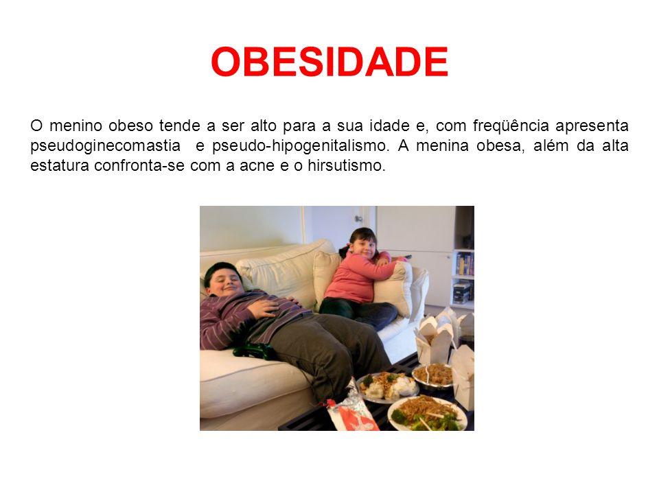 OBESIDADE O menino obeso tende a ser alto para a sua idade e, com freqüência apresenta pseudoginecomastia e pseudo-hipogenitalismo. A menina obesa, al