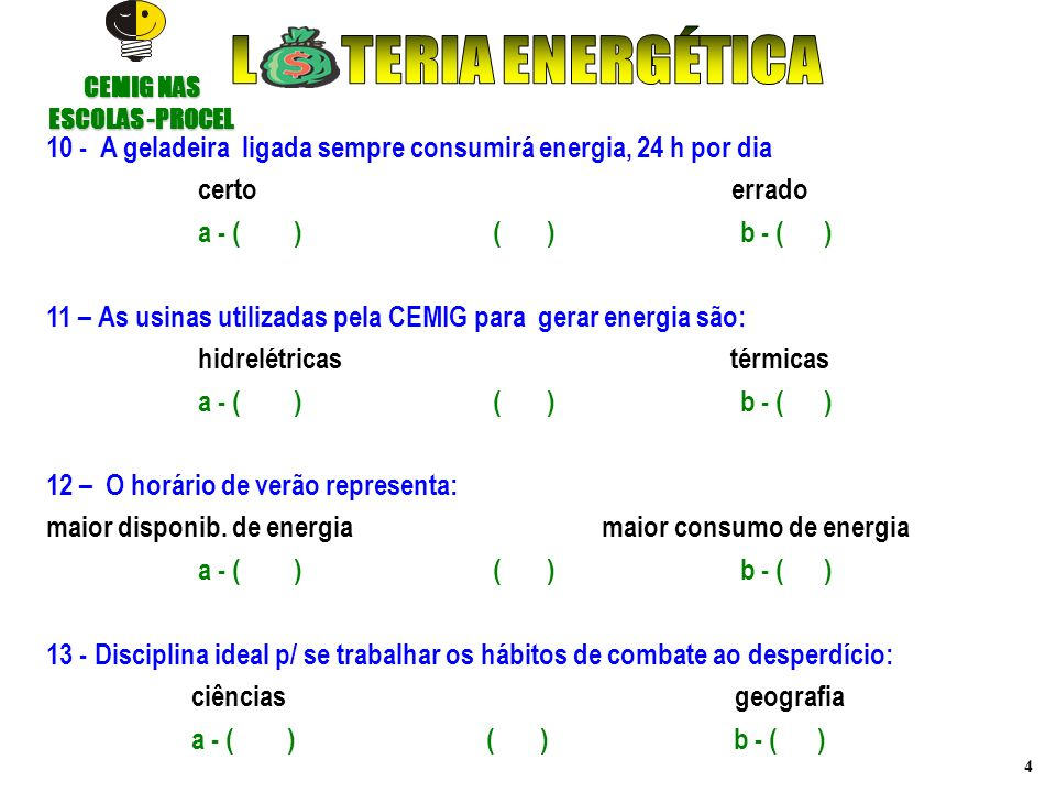 4 10 - A geladeira ligada sempre consumirá energia, 24 h por dia certo errado a - ( ) ( ) b - ( ) 11 – As usinas utilizadas pela CEMIG para gerar ener
