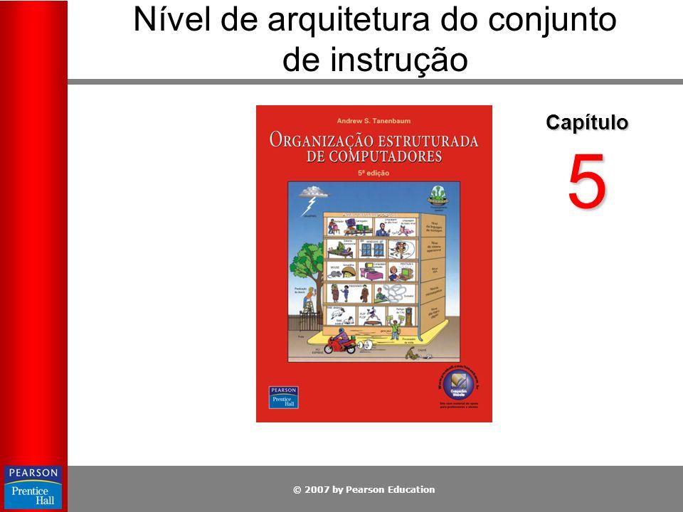 © 2007 by Pearson Education Nível de arquitetura do conjunto de instrução Capítulo 5
