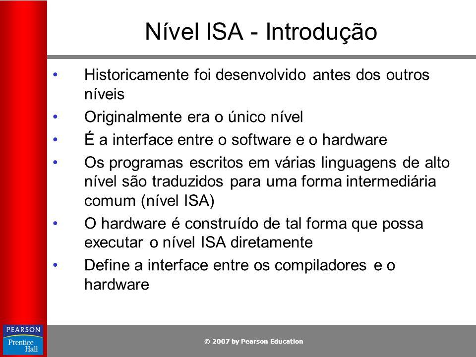 © 2007 by Pearson Education Nível ISA - Introdução O nível ISA é a interface entre os compiladores e o hardware.