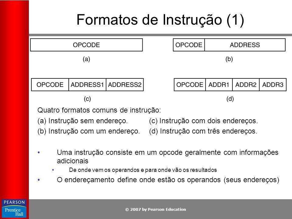 © 2007 by Pearson Education Formatos de Instrução (1) Quatro formatos comuns de instrução: (a) Instrução sem endereço. (c) Instrução com dois endereço
