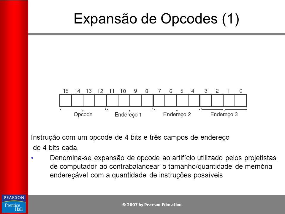 © 2007 by Pearson Education Expansão de Opcodes (1) Instrução com um opcode de 4 bits e três campos de endereço de 4 bits cada. Denomina-se expansão d