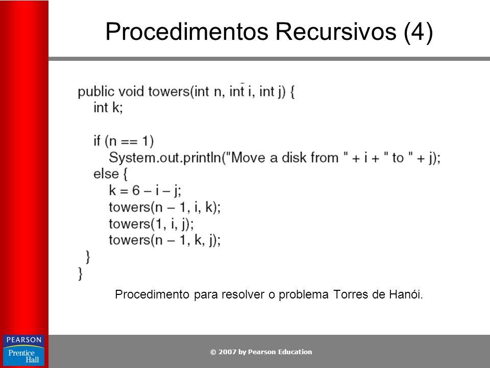 © 2007 by Pearson Education Procedimentos Recursivos (4) Procedimento para resolver o problema Torres de Hanói.