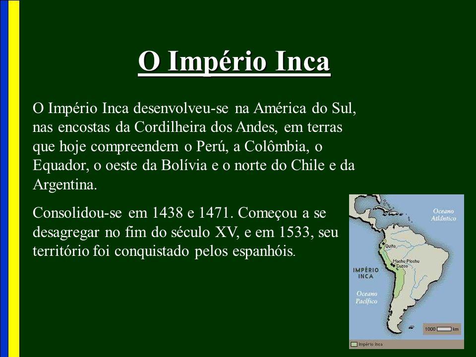 O Império Inca O Império Inca desenvolveu-se na América do Sul, nas encostas da Cordilheira dos Andes, em terras que hoje compreendem o Perú, a Colômb