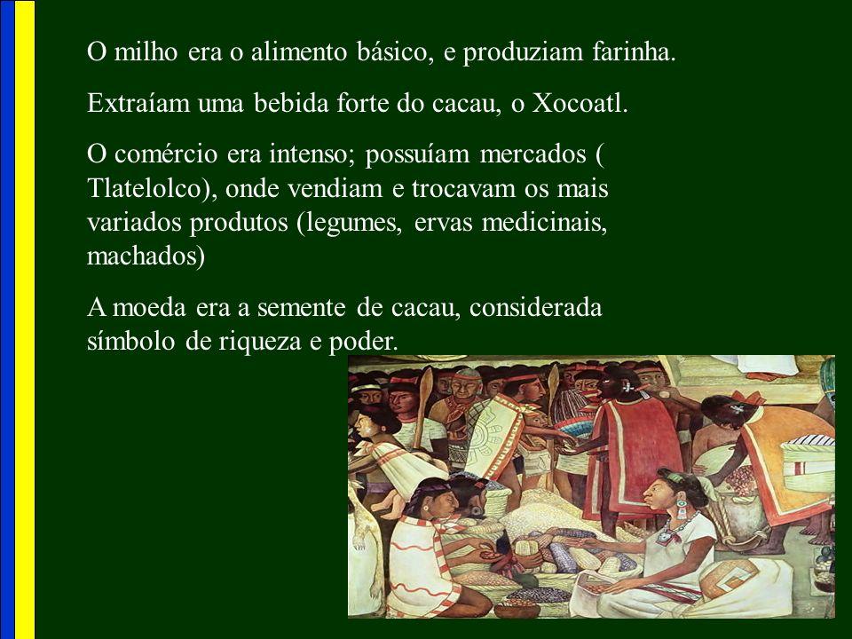 O milho era o alimento básico, e produziam farinha. Extraíam uma bebida forte do cacau, o Xocoatl. O comércio era intenso; possuíam mercados ( Tlatelo
