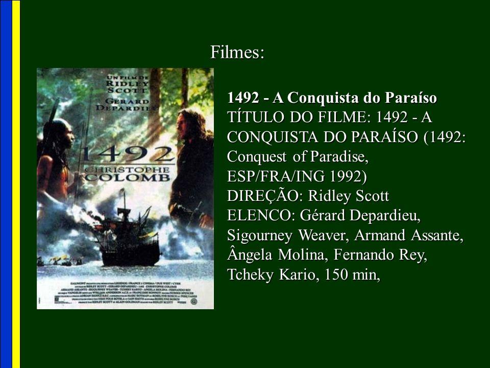 Filmes: 1492 - A Conquista do Paraíso TÍTULO DO FILME: 1492 - A CONQUISTA DO PARAÍSO (1492: Conquest of Paradise, ESP/FRA/ING 1992) DIREÇÃO: Ridley Sc