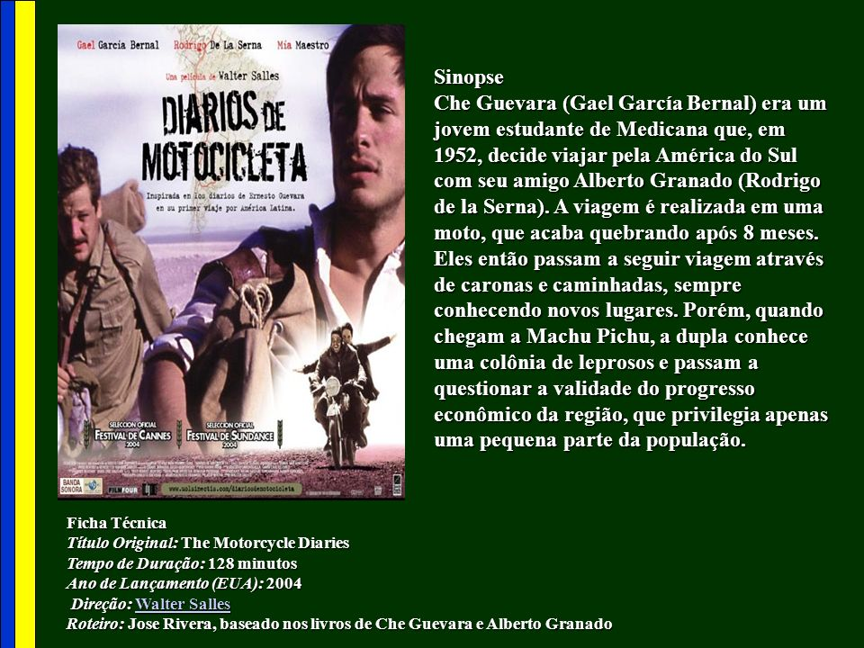 Sinopse Che Guevara (Gael García Bernal) era um jovem estudante de Medicana que, em 1952, decide viajar pela América do Sul com seu amigo Alberto Gran