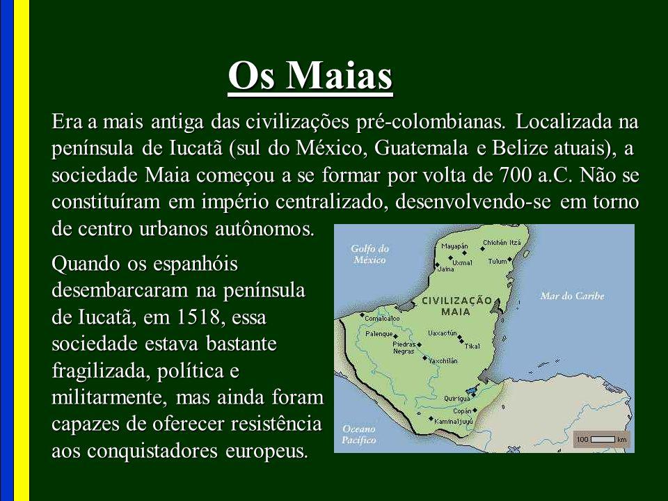 Os Maias Era a mais antiga das civilizações pré-colombianas. Localizada na península de Iucatã (sul do México, Guatemala e Belize atuais), a sociedade
