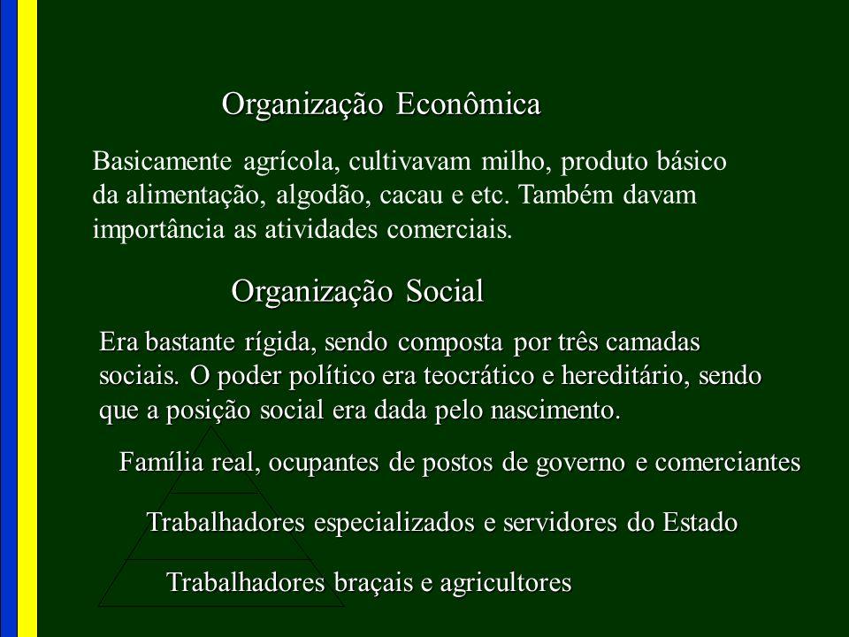 Organização Econômica Basicamente agrícola, cultivavam milho, produto básico da alimentação, algodão, cacau e etc. Também davam importância as ativida