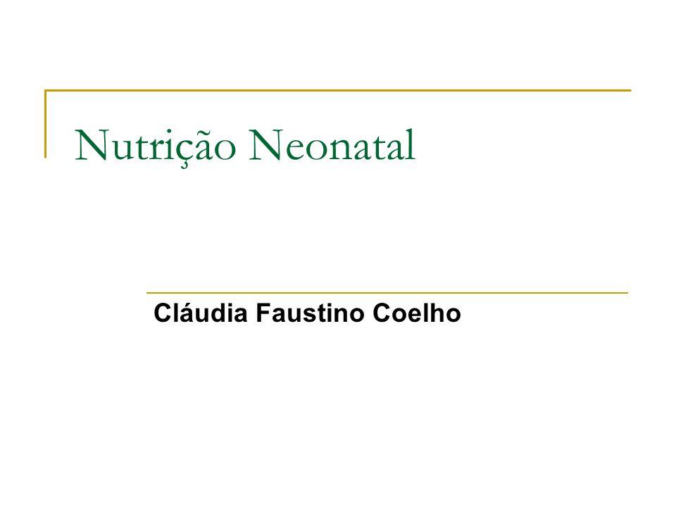 Nutrição Neonatal Cláudia Faustino Coelho