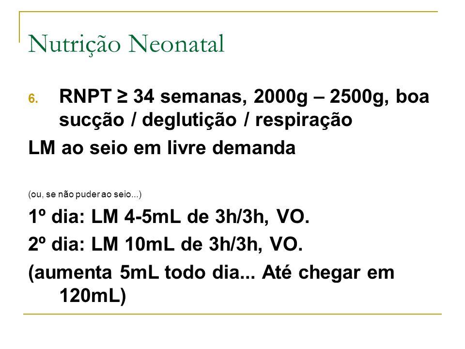 6. RNPT 34 semanas, 2000g – 2500g, boa sucção / deglutição / respiração LM ao seio em livre demanda (ou, se não puder ao seio...) 1º dia: LM 4-5mL de