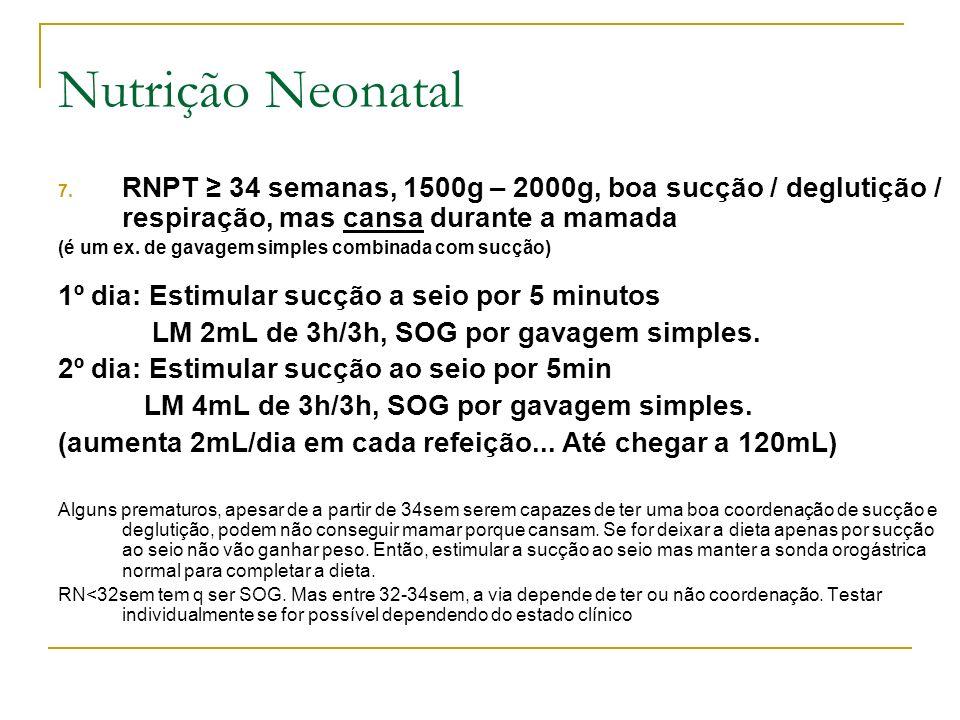 7. RNPT 34 semanas, 1500g – 2000g, boa sucção / deglutição / respiração, mas cansa durante a mamada (é um ex. de gavagem simples combinada com sucção)
