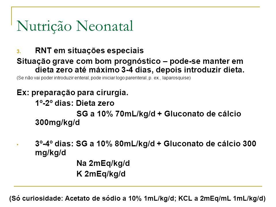 3. RNT em situações especiais Situação grave com bom prognóstico – pode-se manter em dieta zero até máximo 3-4 dias, depois introduzir dieta. (Se não